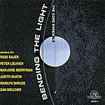 The C.O.R.E. Bending the Light: Chamber Works by Bauer/Lieuwen/Merryman/Shatin/Shrude/Welcher