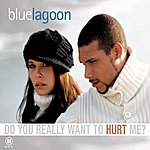 Bluelagoon Do You Really Want To Hurt Me?