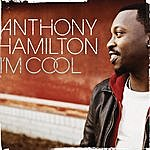Anthony Hamilton I'm Cool (Single)