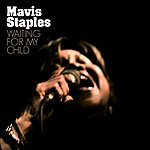 Mavis Staples Waiting For My Child (Single)