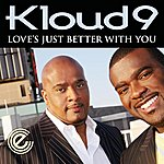 Kloud 9 Love's Just Better With You