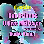 Ray Briones U Give Me Fever