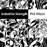 Phil Wilson Industrial Strength