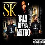 S.K. Talk Of Tha Metro