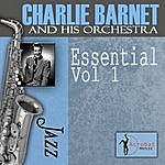 Charlie Barnet & His Orchestra Essential, Vol. 1