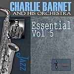 Charlie Barnet & His Orchestra Essential, Vol. 5