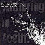 Dir En Grey Withering to death