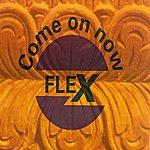 Flex Come On Now