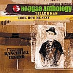 Yellowman Reggae Anthology-Look How Me Sexy