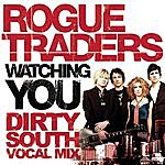 Rogue Traders Watching You (Dirty South Vocal Mix)