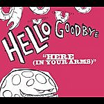 Hellogoodbye Here (In Your Arms) (Radio Edit)