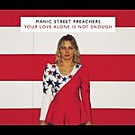 Manic Street Preachers Your Love Alone Is Not Enough (Nina & James Acoustic)(Featuring Nina Persson)