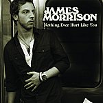 James Morrison Nothing Ever Hurt Like You (Single)