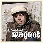 Magnet Lonely No More EP