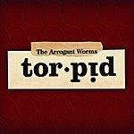 Arrogant Worms Torpid