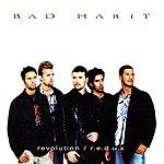 Bad Habit Bad Habit - Revolution Redux / re-visited