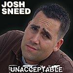 Josh Sneed Unacceptable (Parental Advisory)