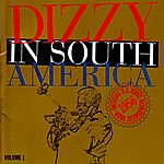 Dizzy Gillespie Dizzy In South America Volume 1