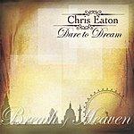 Chris Eaton Dare To Dream
