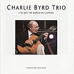 Charlie Byrd I've Got the World On a String