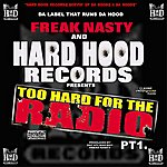 Freak Nasty Hard Hood Presents: Too Hard For The Radio, Part 1