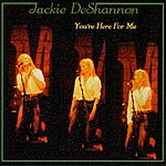 Jackie DeShannon You're Here For Me