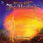 Mike Rowland Arc-En-Ciel: The Healing