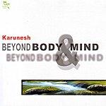 Karunesh Beyond body & Mind