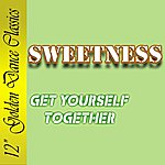 Sweetness Get Yourself Together