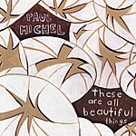 Paul Michel These Are All Beautiful Things