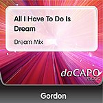 Gordon All I Have To Do Is Dream (Dream Mix)