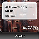 Gordon All I Have To Do Is Dream (Dance Mix)
