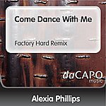 Alexia Phillips Come Dance With Me (Factory Hard Remix)