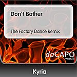 Kyria Don't Bother (The Factory Dance Remix)