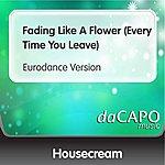 Housecream Fading Like A Flower (Every Time You Leave) (Eurodance Version)