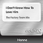 Hanna I Don't Know How To Love Him (The Factory Team Mix)