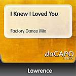 Lawrence I Knew I Loved You (Factory Dance Mix)