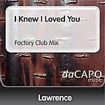 Lawrence I Knew I Loved You (Factory Club Mix)