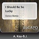 A. Kay-B.J. I Should Be So Lucky (Dance Remix)