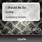 Laurie I Should Be So Lucky (Eurotrance Version)