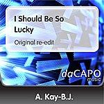 A. Kay-B.J. I Should Be So Lucky (Original re-edit)