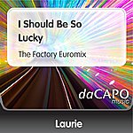 Laurie I Should Be So Lucky (The Factory Euromix)