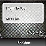Sheldon I Turn To You (Dance Edit)