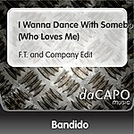 Bandido I Wanna Dance With Somebody (Who Loves Me) (F.T. and Company Edit)