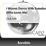 Bandido I Wanna Dance With Somebody (Who Loves Me) (Club Edit)