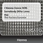 Hanna I Wanna Dance With Somebody (Who Loves Me) (The Factory Euromix)