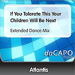 Atlantis If You Tolerate This Your Children Will Be Next (Extended Dance Mix)