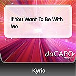 Kyria If You Want To Be With Me