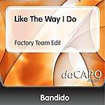 Bandido Like The Way I Do (Factory Team Edit)