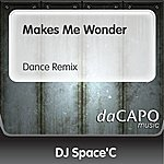 DJ Space'C Makes Me Wonder (Dance Remix)